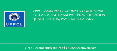 UPPCL Assistant Accountant 2016 Exam Syllabus And Exam Pattern, Education Qualification, Pay scale, Salary