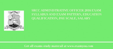 SRCC Administrative Officer 2016 Exam Syllabus And Exam Pattern, Education Qualification, Pay scale, Salary