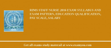 RIMS (Regional Institute of Medical Sciences) Staff Nurse 2018 Exam Syllabus And Exam Pattern, Education Qualification, Pay scale, Salary