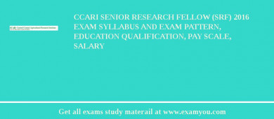 CCARI Senior Research Fellow (SRF) 2018 Exam Syllabus And Exam Pattern, Education Qualification, Pay scale, Salary
