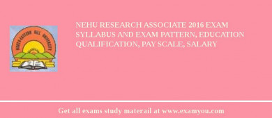 NEHU Research Associate 2016 Exam Syllabus And Exam Pattern, Education Qualification, Pay scale, Salary