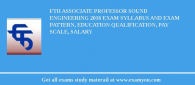 FTII Associate Professor Sound Engineering 2017 Exam Syllabus And Exam Pattern, Education Qualification, Pay scale, Salary