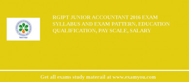 RGIPT Junior Accountant 2016 Exam Syllabus And Exam Pattern, Education Qualification, Pay scale, Salary