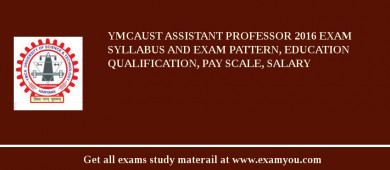 YMCAUST Assistant Professor 2018 Exam Syllabus And Exam Pattern, Education Qualification, Pay scale, Salary