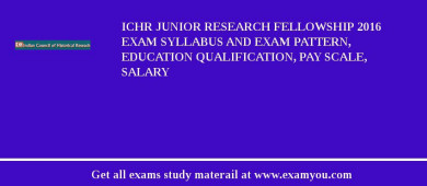 ICHR Junior Research Fellowship 2018 Exam Syllabus And Exam Pattern, Education Qualification, Pay scale, Salary