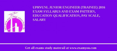 UPRVUNL Junior Engineer (Trainee) 2017 Exam Syllabus And Exam Pattern, Education Qualification, Pay scale, Salary