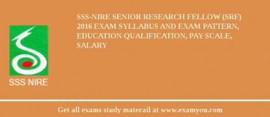 SSS-NIRE Senior Research Fellow (SRF) 2016 Exam Syllabus And Exam Pattern, Education Qualification, Pay scale, Salary