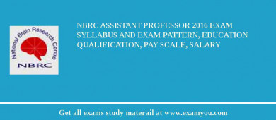 NBRC Assistant Professor 2018 Exam Syllabus And Exam Pattern, Education Qualification, Pay scale, Salary