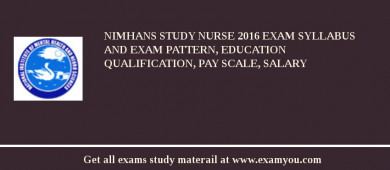 NIMHANS Study Nurse 2016 Exam Syllabus And Exam Pattern, Education Qualification, Pay scale, Salary