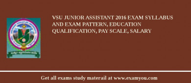 VSU Junior Assistant 2016 Exam Syllabus And Exam Pattern, Education Qualification, Pay scale, Salary