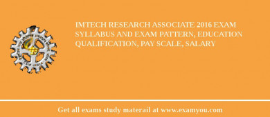 IMTECH Research Associate 2017 Exam Syllabus And Exam Pattern, Education Qualification, Pay scale, Salary
