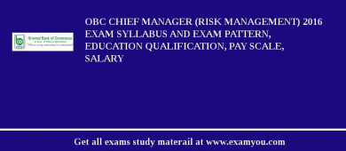 OBC Chief Manager (Risk Management) 2016 Exam Syllabus And Exam Pattern, Education Qualification, Pay scale, Salary