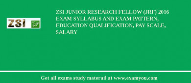 ZSI Junior Research Fellow (JRF) 2018 Exam Syllabus And Exam Pattern, Education Qualification, Pay scale, Salary
