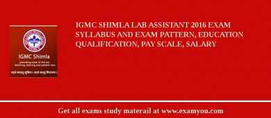 IGMC Shimla Lab Assistant 2018 Exam Syllabus And Exam Pattern, Education Qualification, Pay scale, Salary