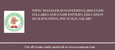 TSPSC Manager (Engineering) 2018 Exam Syllabus And Exam Pattern, Education Qualification, Pay scale, Salary