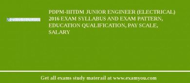 PDPM-IIITDM Junior Engineer (Electrical) 2016 Exam Syllabus And Exam Pattern, Education Qualification, Pay scale, Salary