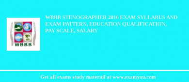 WBBB Stenographer 2017 Exam Syllabus And Exam Pattern, Education Qualification, Pay scale, Salary
