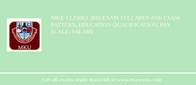 MKU Clerks 2016 Exam Syllabus And Exam Pattern, Education Qualification, Pay scale, Salary