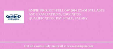 AMPRI Project Fellow 2018 Exam Syllabus And Exam Pattern, Education Qualification, Pay scale, Salary