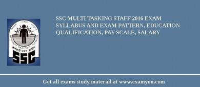 SSC Multi Tasking Staff 2016 Exam Syllabus And Exam Pattern, Education Qualification, Pay scale, Salary