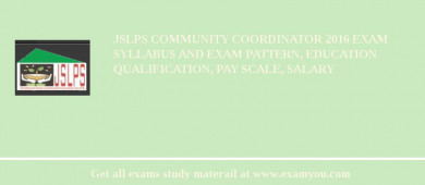 JSLPS Community Coordinator 2017 Exam Syllabus And Exam Pattern, Education Qualification, Pay scale, Salary