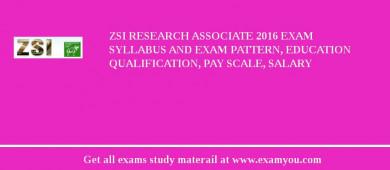 ZSI Research Associate 2018 Exam Syllabus And Exam Pattern, Education Qualification, Pay scale, Salary
