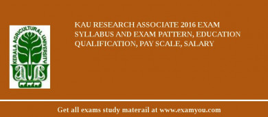 KAU Research Associate 2017 Exam Syllabus And Exam Pattern, Education Qualification, Pay scale, Salary