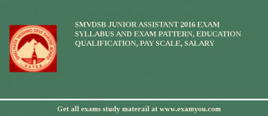 SMVDSB Junior Assistant 2016 Exam Syllabus And Exam Pattern, Education Qualification, Pay scale, Salary