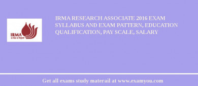 IRMA Research Associate 2017 Exam Syllabus And Exam Pattern, Education Qualification, Pay scale, Salary