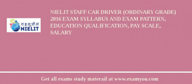 NIELIT Staff Car Driver (Ordinary Grade) 2018 Exam Syllabus And Exam Pattern, Education Qualification, Pay scale, Salary
