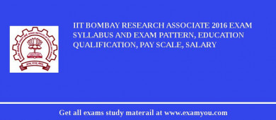 IIT Bombay Research Associate 2016 Exam Syllabus And Exam Pattern, Education Qualification, Pay scale, Salary