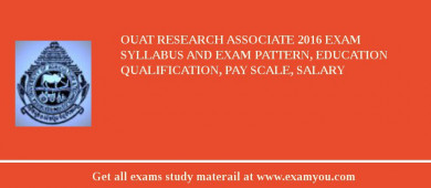 OUAT Research Associate 2017 Exam Syllabus And Exam Pattern, Education Qualification, Pay scale, Salary