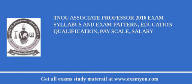 TNOU Associate Professor 2016 Exam Syllabus And Exam Pattern, Education Qualification, Pay scale, Salary