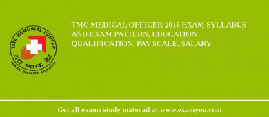 TMC Medical Officer 2018 Exam Syllabus And Exam Pattern, Education Qualification, Pay scale, Salary