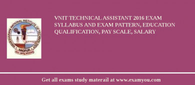 VNIT Technical Assistant 2018 Exam Syllabus And Exam Pattern, Education Qualification, Pay scale, Salary