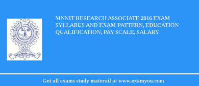 MNNIT Research Associate 2017 Exam Syllabus And Exam Pattern, Education Qualification, Pay scale, Salary