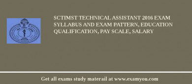 SCTIMST Technical Assistant 2018 Exam Syllabus And Exam Pattern, Education Qualification, Pay scale, Salary