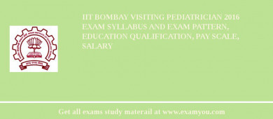 IIT Bombay Visiting Pediatrician 2016 Exam Syllabus And Exam Pattern, Education Qualification, Pay scale, Salary
