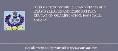 HP Police Constables (Band Staff) 2017 Exam Syllabus And Exam Pattern, Education Qualification, Pay scale, Salary