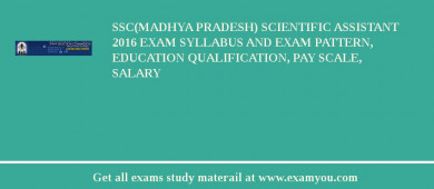 SSC(Madhya pradesh) Scientific Assistant 2017 Exam Syllabus And Exam Pattern, Education Qualification, Pay scale, Salary