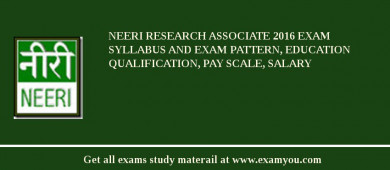 NEERI Research Associate 2016 Exam Syllabus And Exam Pattern, Education Qualification, Pay scale, Salary