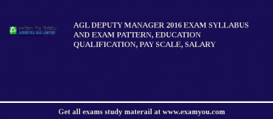 AGL Deputy Manager 2017 Exam Syllabus And Exam Pattern, Education Qualification, Pay scale, Salary