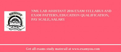 NMU Lab Assistant 2018 Exam Syllabus And Exam Pattern, Education Qualification, Pay scale, Salary