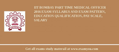 IIT Bombay Part Time Medical Officer 2018 Exam Syllabus And Exam Pattern, Education Qualification, Pay scale, Salary