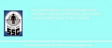 SSC Laboratory Attendant 2016 Exam Syllabus And Exam Pattern, Education Qualification, Pay scale, Salary
