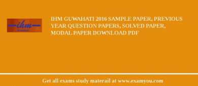 IHM Guwahati 2018 Sample Paper, Previous Year Question Papers, Solved Paper, Modal Paper Download PDF
