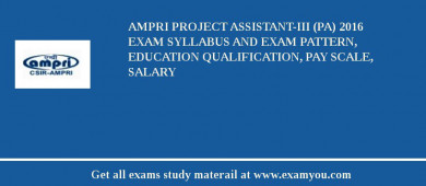AMPRI Project Assistant-III (PA) 2018 Exam Syllabus And Exam Pattern, Education Qualification, Pay scale, Salary