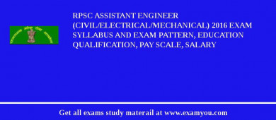 RPSC Assistant Engineer (Civil/Electrical/Mechanical) 2016 Exam Syllabus And Exam Pattern, Education Qualification, Pay scale, Salary
