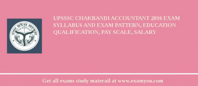 UPSSSC Chakbandi Accountant 2017 Exam Syllabus And Exam Pattern, Education Qualification, Pay scale, Salary