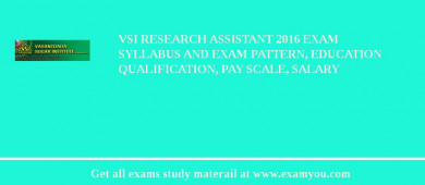 VSI Research Assistant 2016 Exam Syllabus And Exam Pattern, Education Qualification, Pay scale, Salary